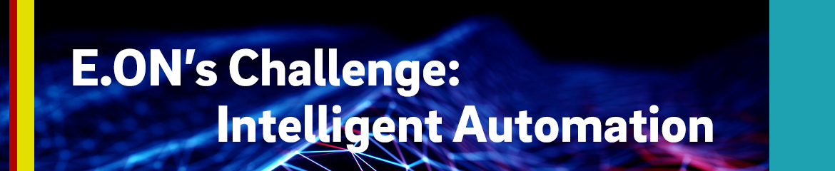 E.ON :agile Challenge Intelligent Automation