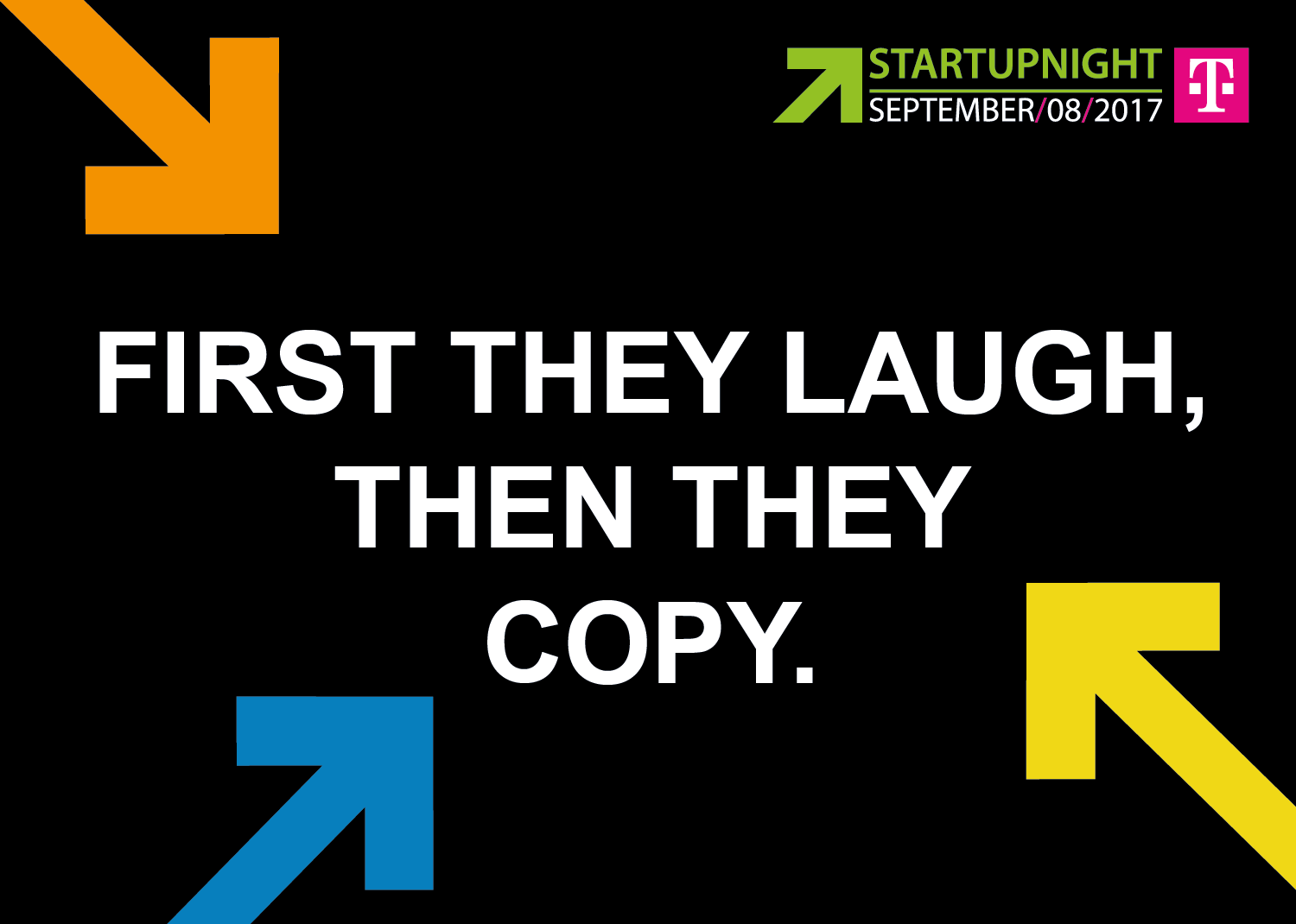 Startupnight Wallcard - First they laugh, then they copy.